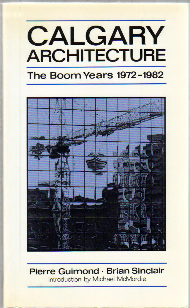 Calgary Architecture: The Boom Years (1972-1982) Pierre S. Guimond